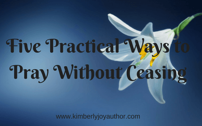 Five Practical Ways to Pray Without Ceasing