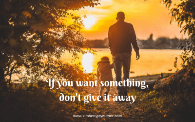 If you want something, don't give it away