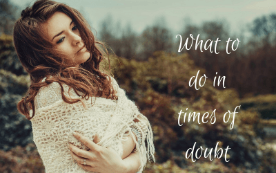 What to do in times of doubt