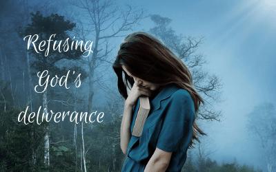 Refusing God's Deliverance