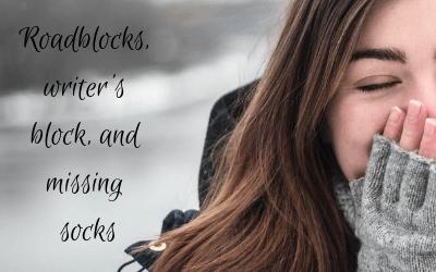 Roadblocks, writer's block, and missing socks