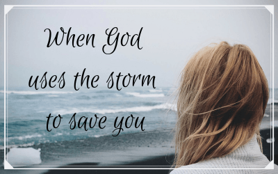 When God uses the storm to save you