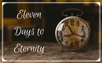 Eleven Days to Eternity