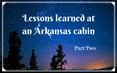 Lessons learned at an Arkansas cabin: part two