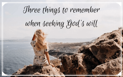 Three things to remember when seeking God's will