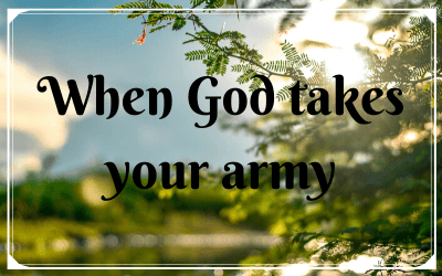 When God takes your army