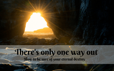 There's only one way out; How to be sure of your eternal destiny