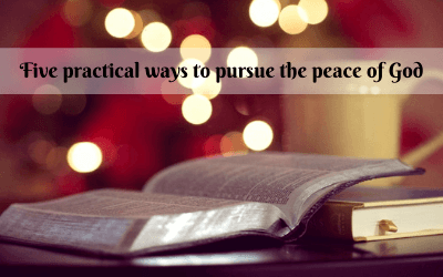 Five practical ways to pursue the peace of God